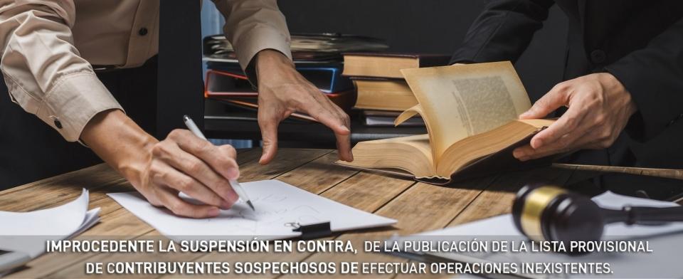 Improcedente la suspensión en contra de la publicación de la lista provisional de contribuyentes sospechosos de efectuar operaciones inexistentes.