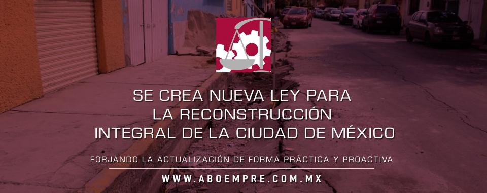 Se crea nueva Ley para la Reconstrucción Integral de la Ciudad de México