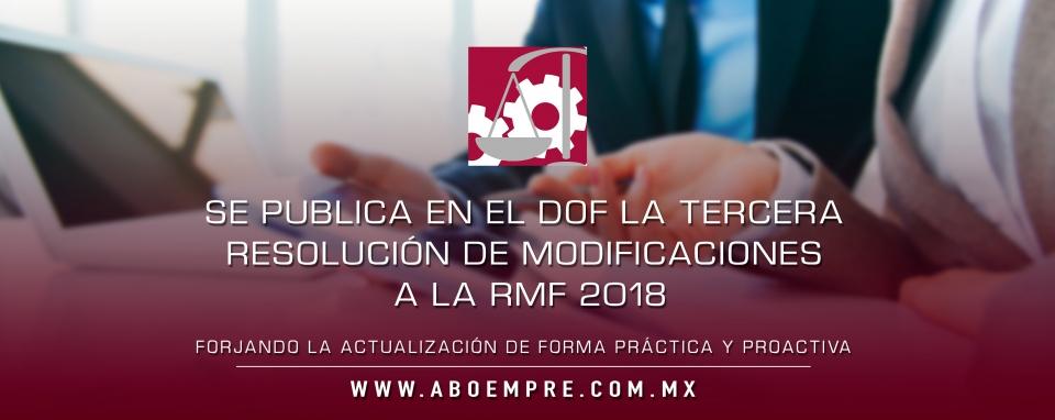 SE PUBLICA EN EL DOF LA TERCERA RESOLUCIÓN DE MODIFICACIONES A LA RMF 2018.